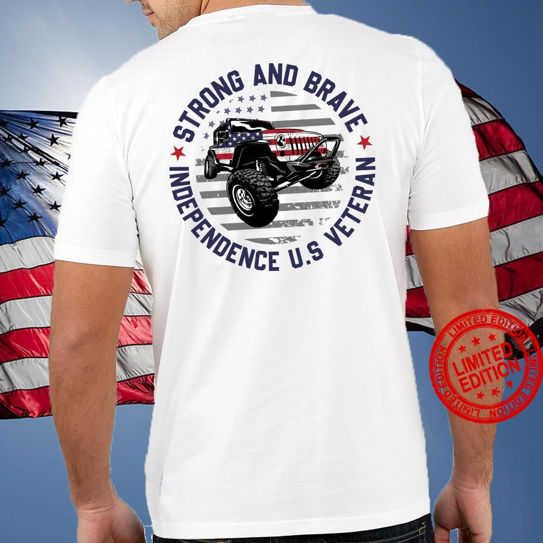 Strong And Brave Independence Us Veteran Shirt