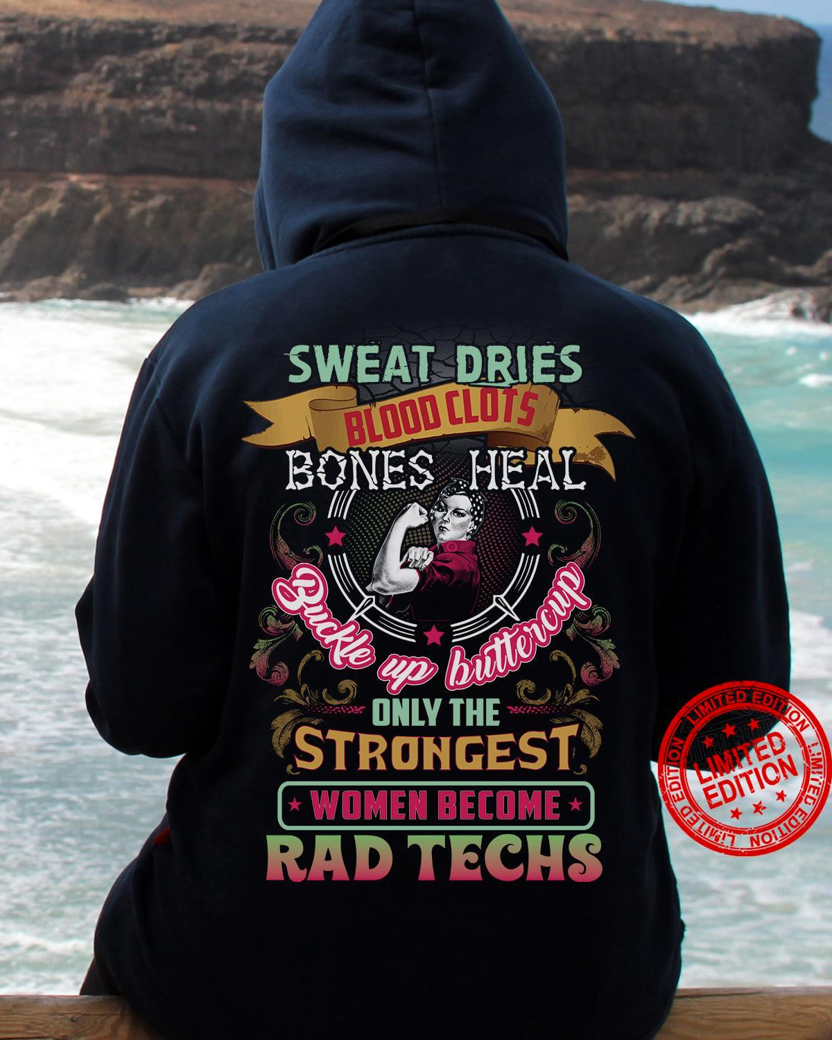 Sweat Dries Blood Clots Bones Heal Buckle Up Buttercup Only The Strongest Shirt