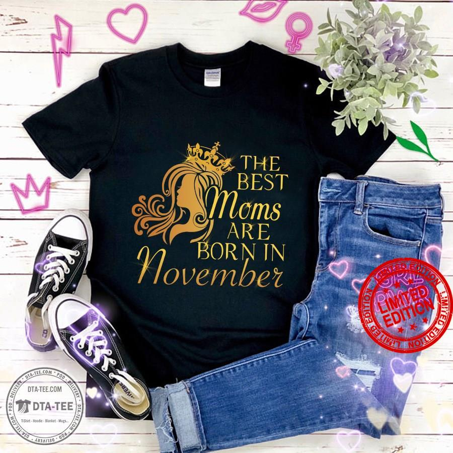 The Best Moms Are Born In November Shirt