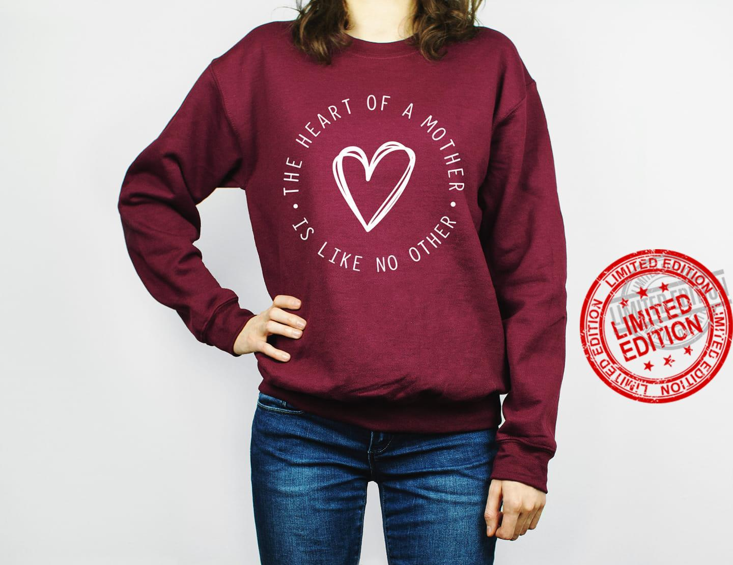 The Heart OF A Mother Is Like No Other Shirt