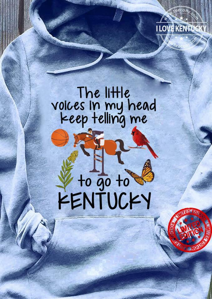 The Little Voices In My Head Keep Telling Me To Go To Kentucky Shirt