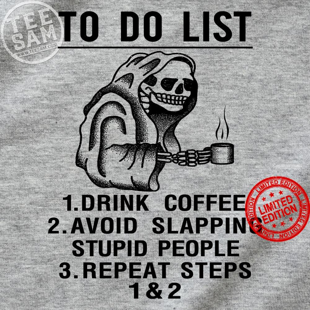 To Do List 1 Drink Coffee 2 Avoid Slapping Stupid People 3 Repeat Steps Shirt