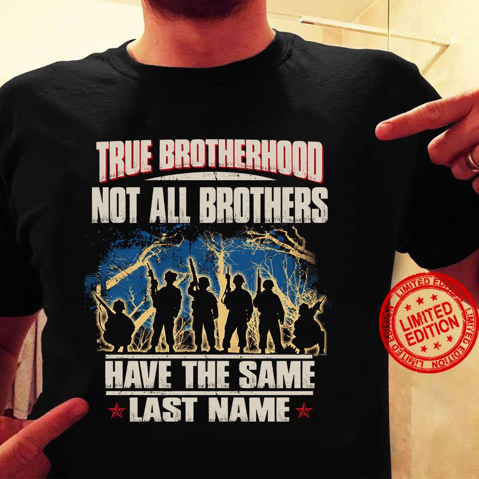 True Brotherhood Not All Brothers Have The Same Last Name Shirt