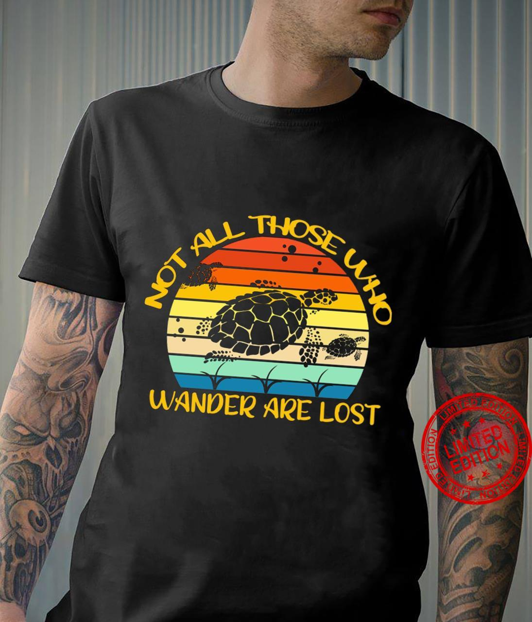 Turltes Not All Those Who Wander Are Lost Shirt unisex