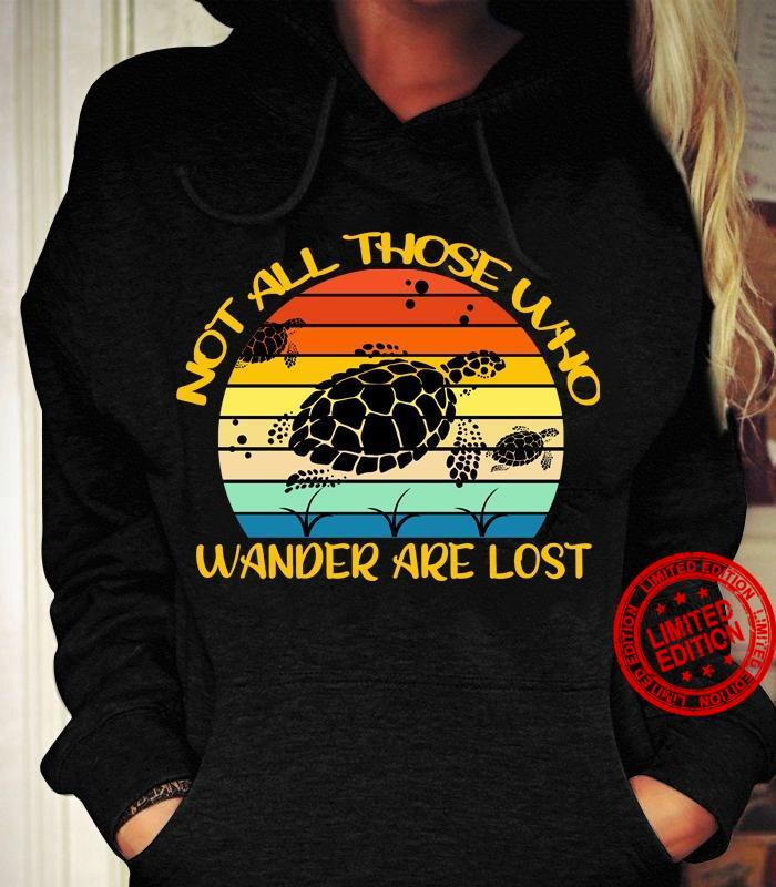 Turltes Not All Those Who Wander Are Lost Shirt