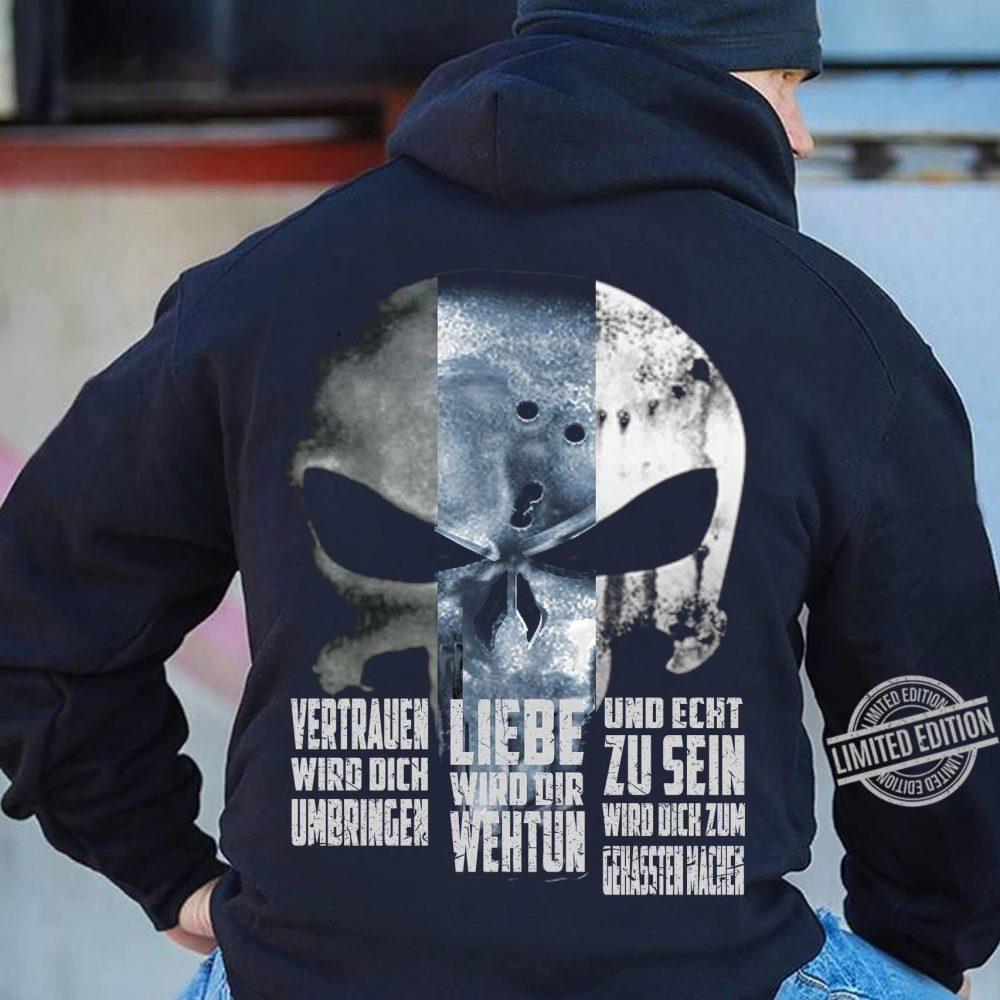 Vertrauen Wird Dich Umbringen Liebe Wird Dir Wehtun Und Echt Zu Sein Wird Dick Zun Genassien Machier Shirt