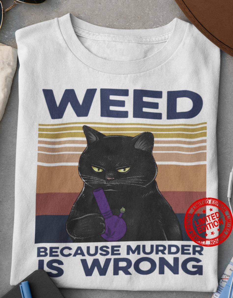 Weed Because Murder Is Wrong Shirt