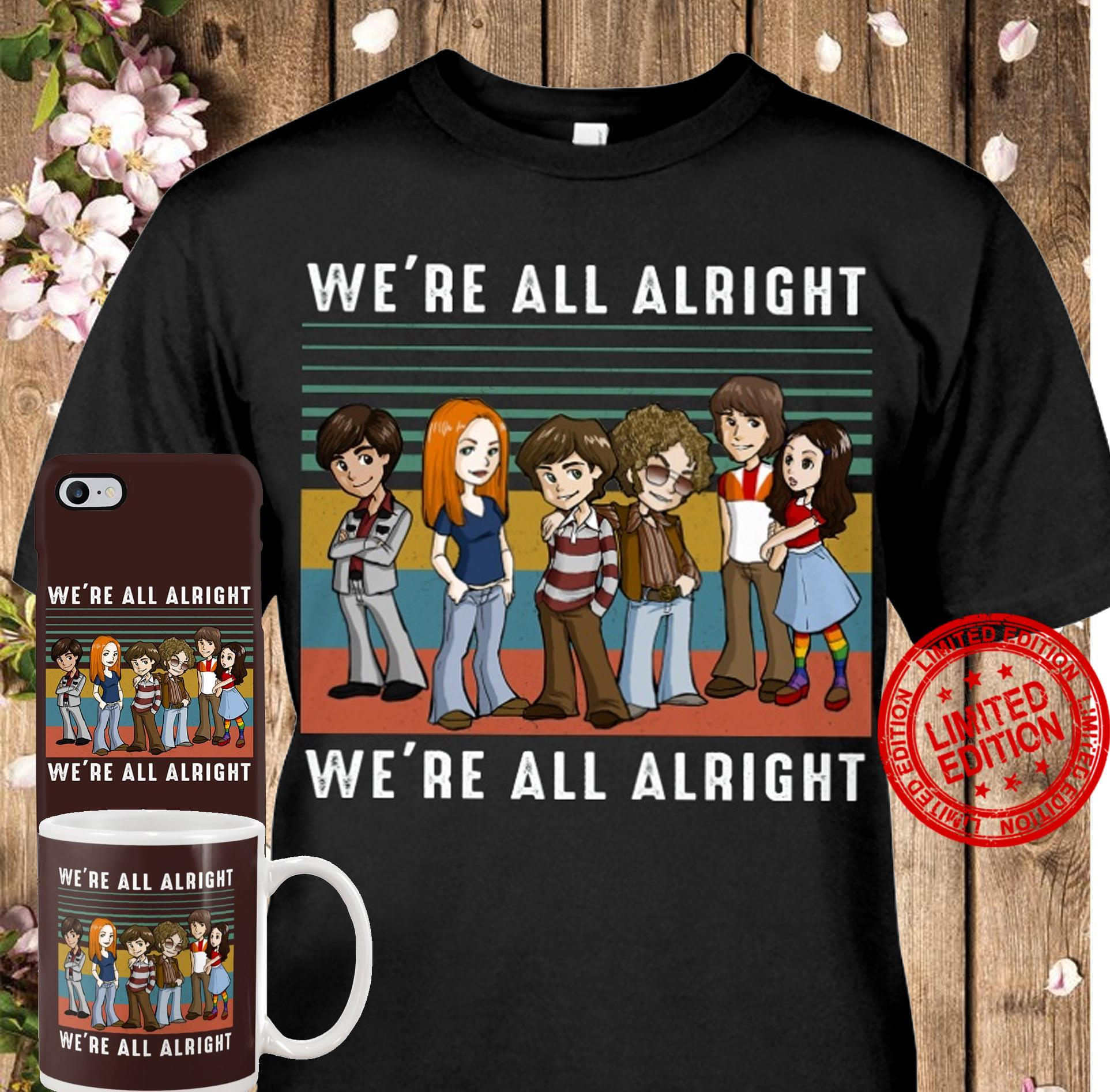 We're All Alright We're All Alright Shirt