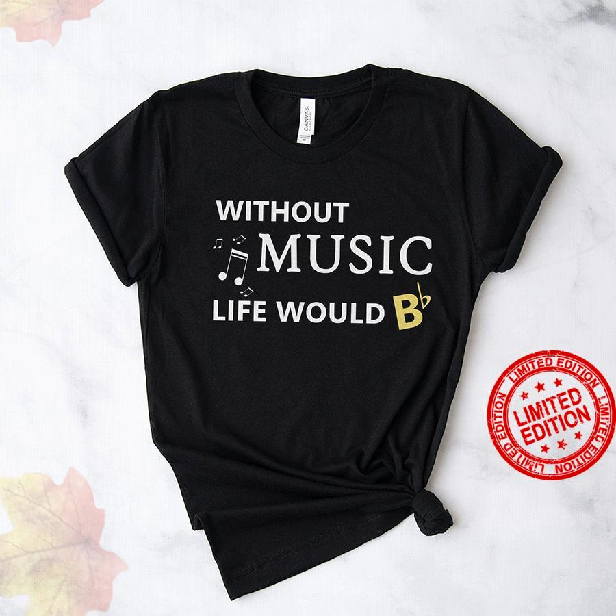 Without Music Life Would B Shirt