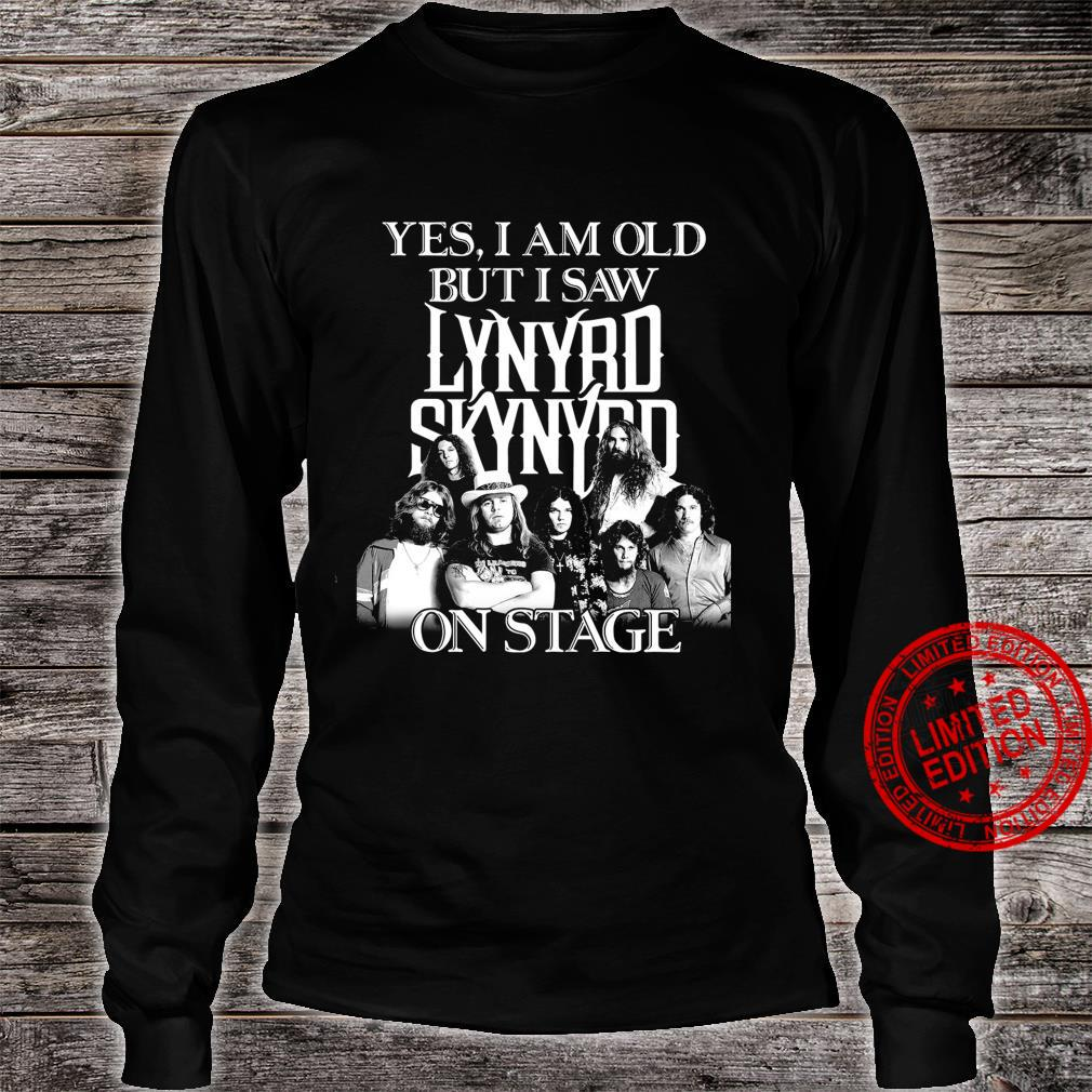 Yes I Am Old But I Saw Lynyrd Skynyrd On Stage Shirt long sleeved