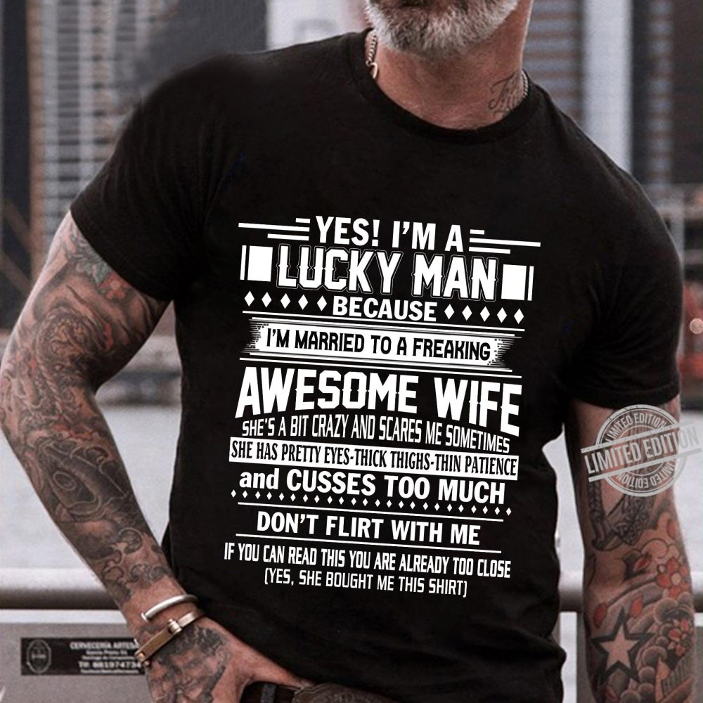 Yes I'm A Lucky Man Because I'm Married To A Freaking Awesome Wife Shirt