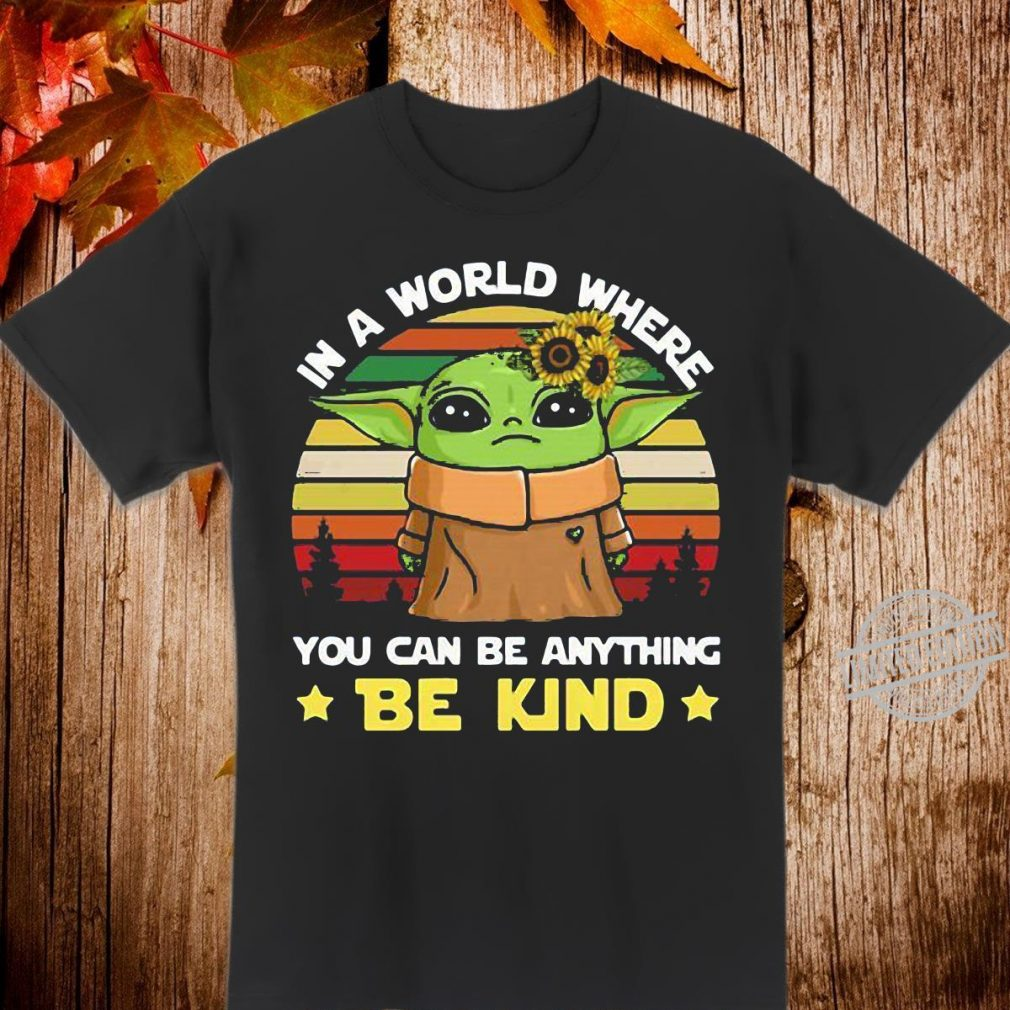 Yoda in a world where you can be anything be kind Shirt
