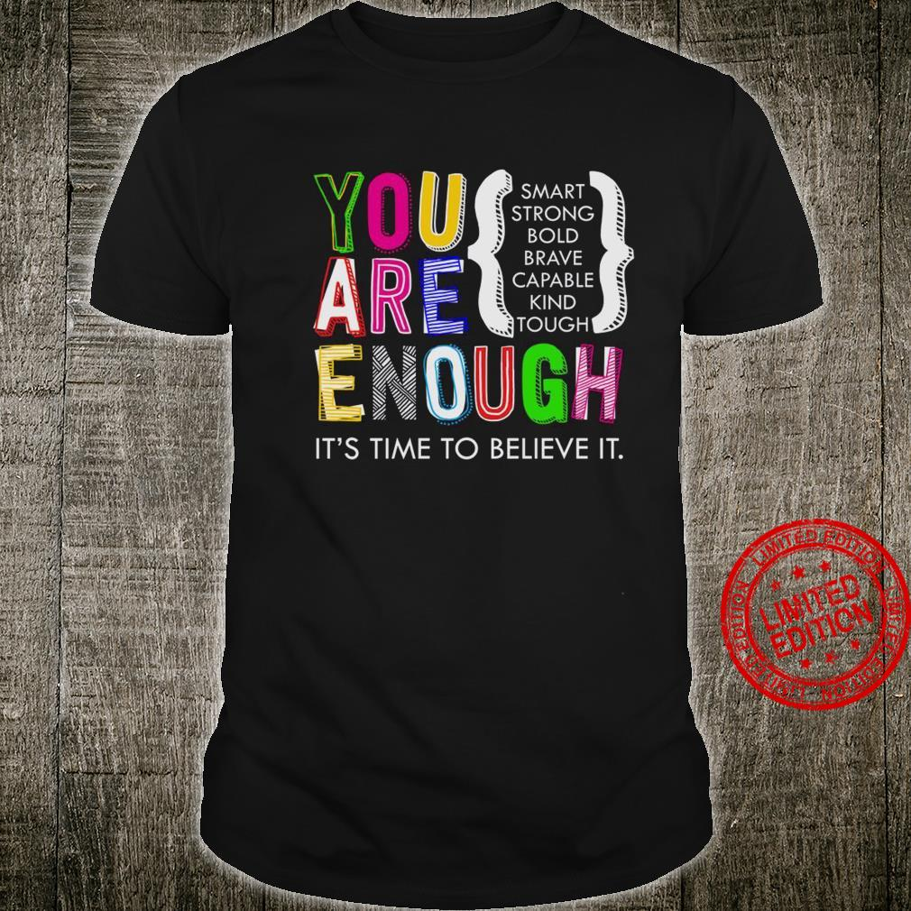 You Are Enough It's Time To Believe It Shirt unisex
