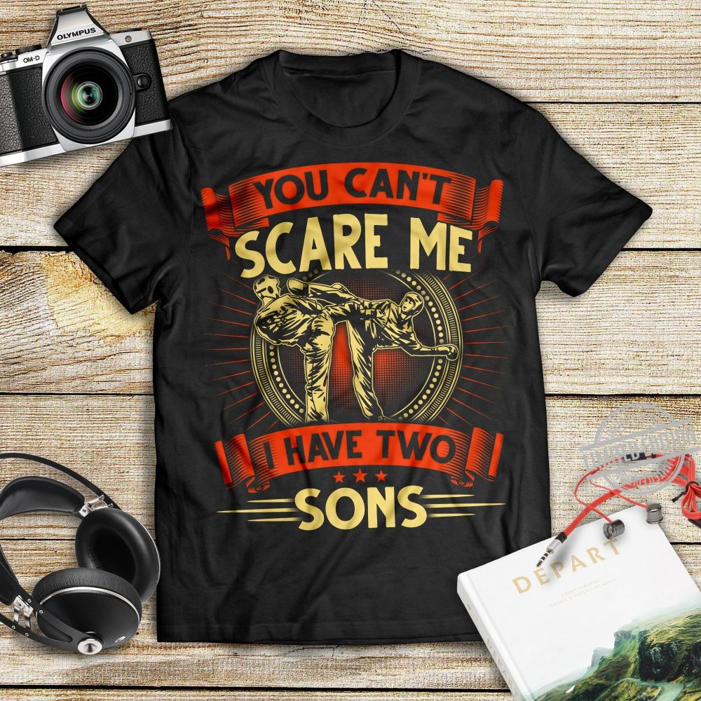 You Can't Scare Me I Have Two Sons Shirt